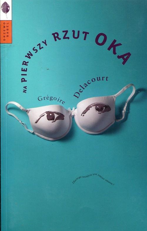 okładka Na pierwszy rzut oka, Książka | Grégoire Delacourt