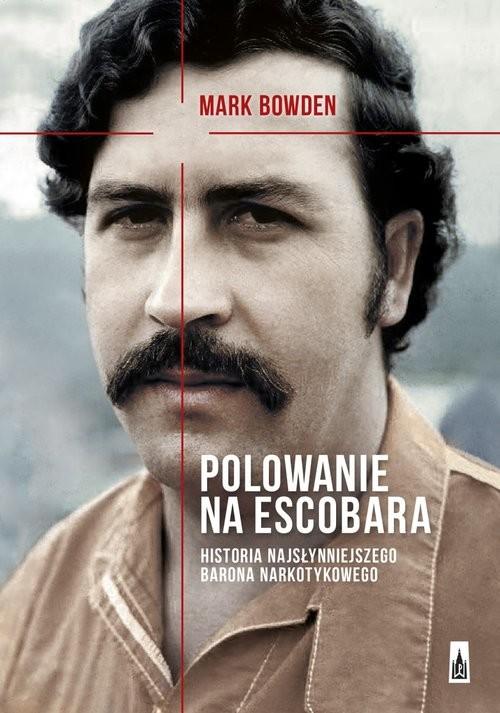 okładka Polowanie na Escobara. Historia najsłynniejszego barona narkotykowego, Książka   Bowden Mark