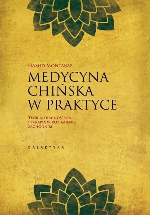 okładka Medycyna chińska w praktyce Teoria, diagnostyka i terapia w rozumieniu zachodnim, Książka | Hamid Montakab