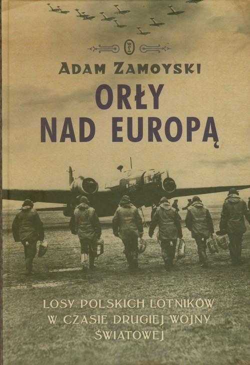 okładka Orły nad Europą Losy polskich lotników w czasie drugiej wojny światowej, Książka | Adam Zamoyski