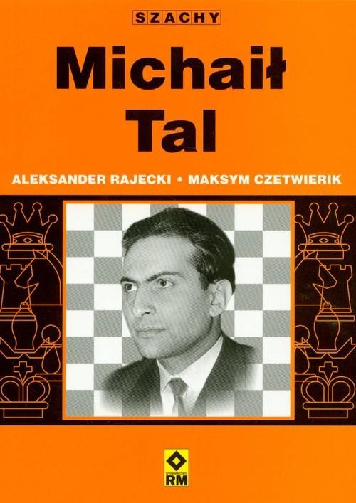 okładka Michaił Tal, Książka | Aleksander Rajecki, Maksym Czetwierik