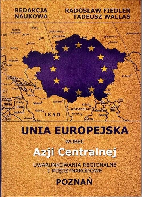okładka Unia Europejska wobec Azji Centralnej, Książka | Radosław Fiedler, Tadeusz Wallas