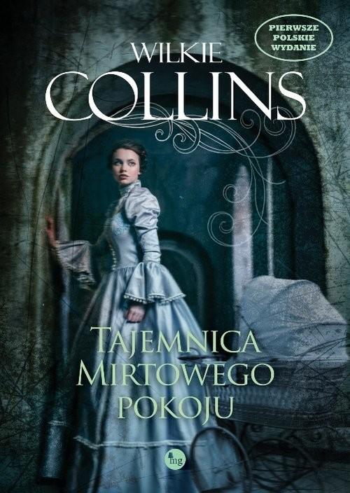 okładka Tajemnica Mirtowego Pokoju Tajemnica Mirtowego Pokoju, Książka | Collins Wilkie