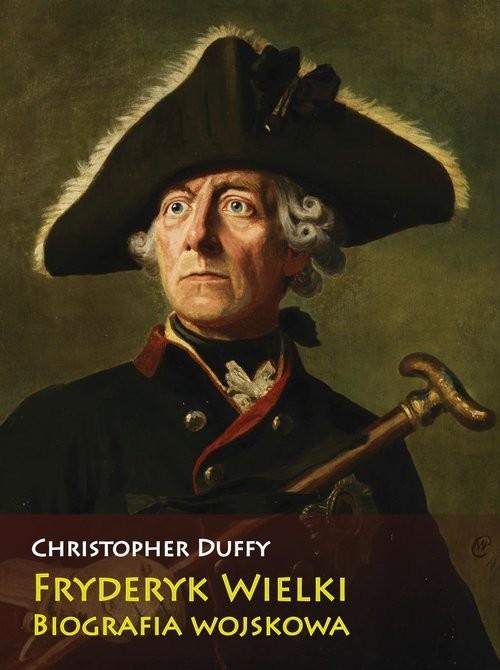 okładka Fryderyk Wielki Biografia wojskowa, Książka | Christopher Duffy