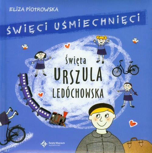 okładka Święci uśmiechnięci Święta Urszula Ledóchowskaksiążka |  | Eliza Piotrowska