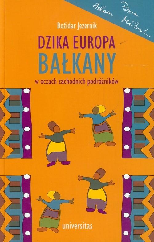 okładka Dzika Europa Bałkany w oczach zachodnich podróżników, Książka | Jezernik Bozidar