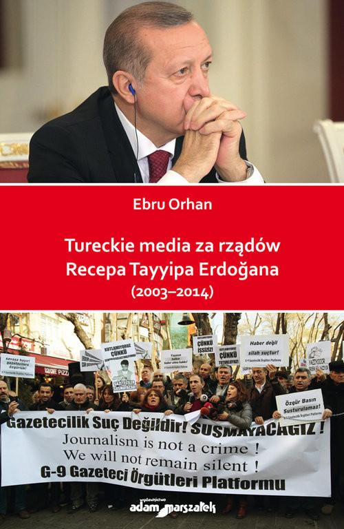 okładka Tureckie media za rządów Recepa Tayyipa Erdogana (2003-2014), Książka | Orhan Ebru