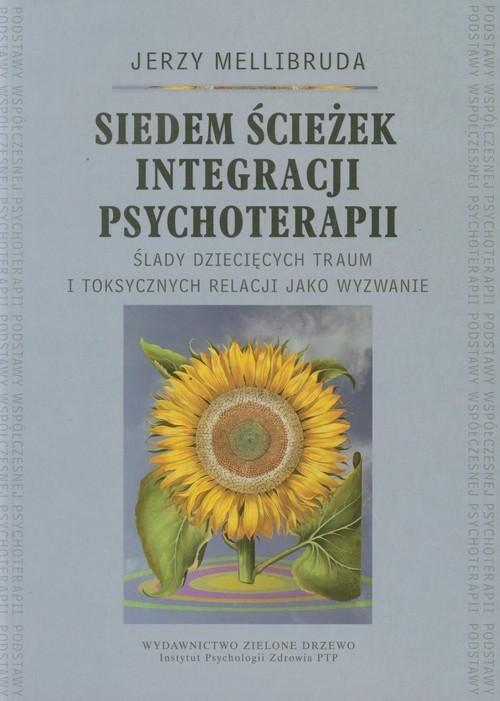 okładka Siedem ścieżek integracji psychoterapii Ślady dziecięcych traum i toksycznych relacji jako wyzwanie, Książka | Mellibruda Jerzy