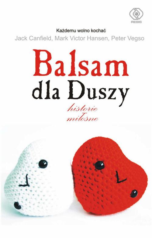 okładka Balsam dla duszy Historie miłosne, Książka   Jack Canfield, Mark Victor Hansen, Pete Vegso