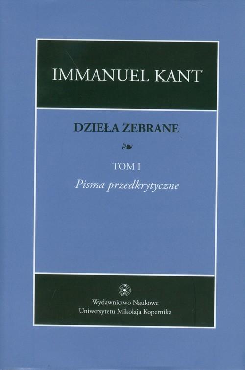 okładka Dzieła zebrane Tom 1, Książka | Kant Immanuel