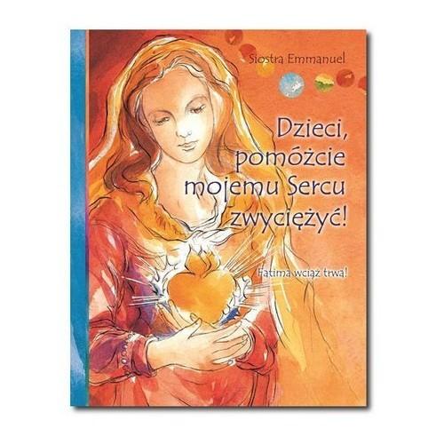 okładka Dzieci pomóżcie mojemu Sercu zwyciężyć!, Książka | Siostra Emmanuel