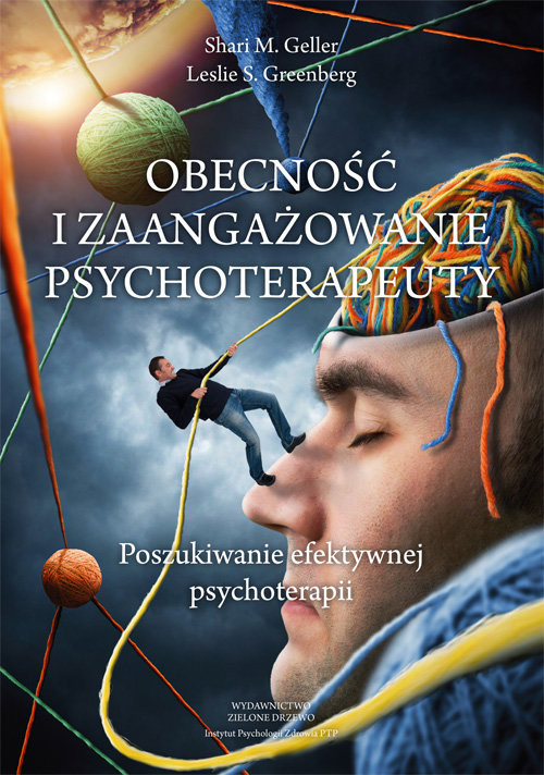 okładka Obecność i zaangazowanie psychoterapeuty Poszukiwanie efektywnej psychoterapii, Książka | Shari Geller, Leslie Greenberg