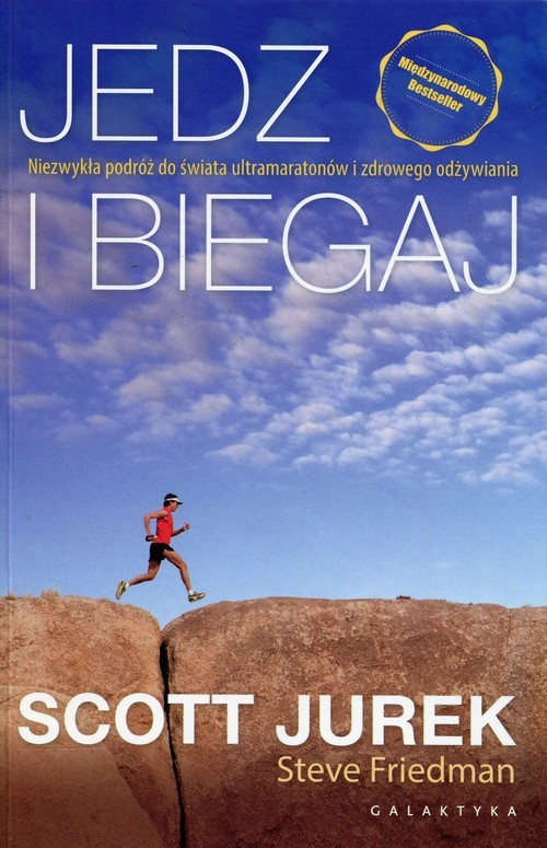 okładka Jedz i biegaj Niezwykła podróż do świata ultramaratonów i zdrowego odżywiania, Książka | Scott Jurek, Steve Friedman