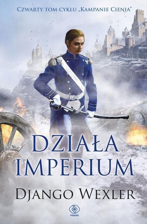 okładka Kampanie Cienia 4 Działa imperium, Książka | Django Wexler