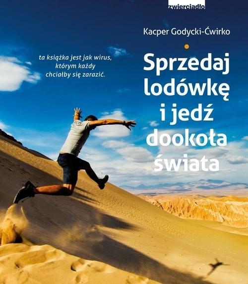okładka Sprzedaj lodówkę i jedź dookoła świata, Książka | Godycki-Ćwirko Kacper