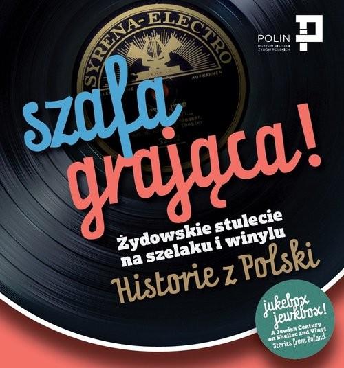 okładka Szafa grająca Żydowskie stulecie na szelaku i winylu. Historie z Polski, Książka | Praca Zbiorowa