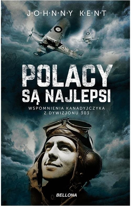 okładka Polacy są najlepsi Wspomnienia kanadyjczyka z Dywizjonu 303, Książka   John A. Kent