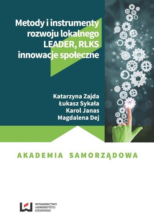 okładka Metody i instrumenty rozwoju lokalnego LEADER, RLKS, innowacje społeczne, Książka   Katarzyna Zajda, Łukasz Sykała, Karol Janas, Praca Zbiorowa