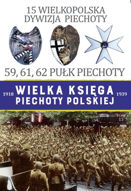 okładka 15 Wielkopolska Dywizja Piechoty 59,61,62 Pułk Piechoty, Książka | Praca Zbiorowa