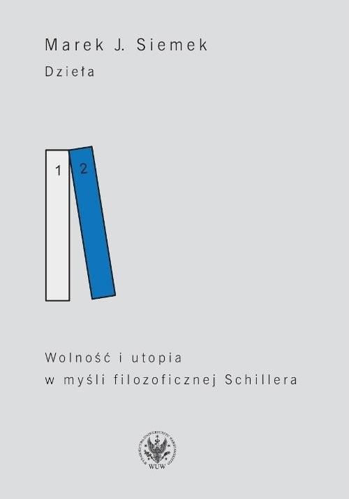 okładka Dzieła Tom 2 Wolność i utopia w myśli filozoficznej Schilleraksiążka |  | J. Marek Siemek