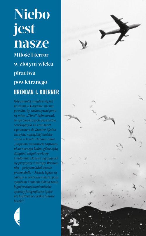 okładka Niebo jest nasze Miłość i terror w złotym wieku piractwa powietrznegoksiążka      Brendan I. Koerner