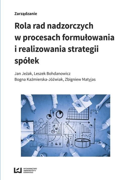 okładka Rola rad nadzorczych w procesach formułowania i realizowania strategii spółek, Książka | Jan Jeżak, Leszek Bohdanowicz, Kaźmierska-Jóź