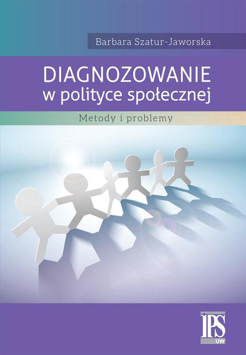 okładka Diagnozowanie w polityce społecznej Metody i problemy, Książka | Szatur-Jaworska Barbara