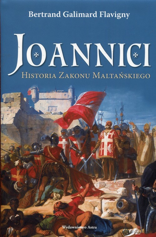 okładka Joannici Historia Zakonu Maltańskiego, Książka | Galimard Bertrand Flavigny