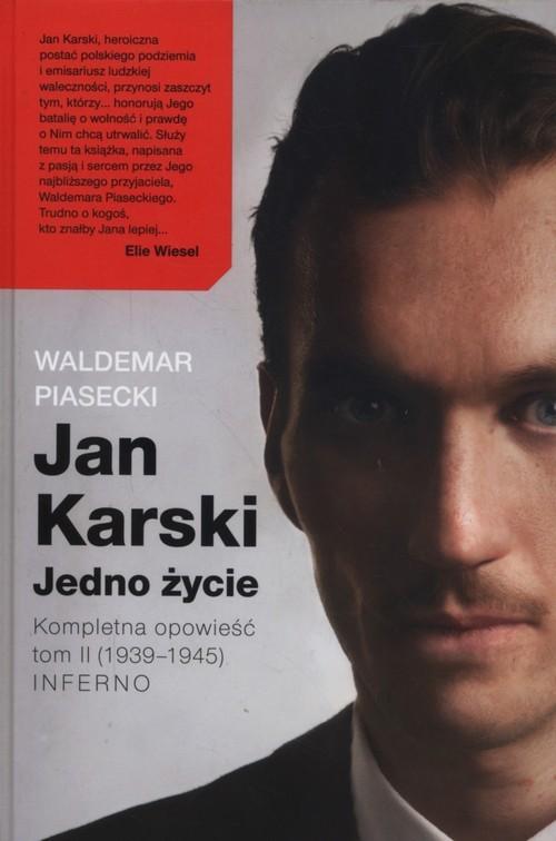 okładka Jan Karski Jedno życie K Kompletna opowieść Tom 2 (1939-1945) Inferno, Książka | Piasecki Waldemar