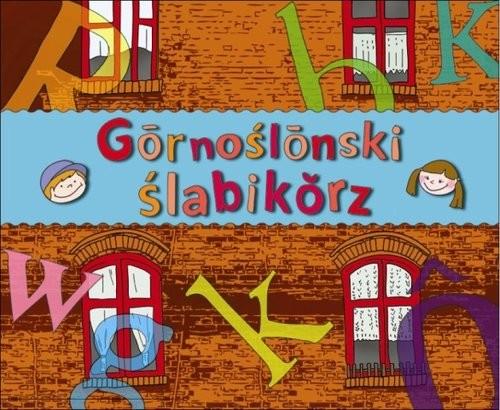 okładka Gornoślonski ślabikorz - ŚLĄSKI ELEMENTARZ, Książka |