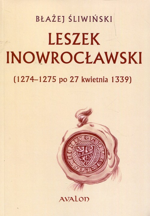okładka Leszek Inowrocławski 1274-1275 po 27 kwietnia 1339, Książka | Błażej Śliwiński