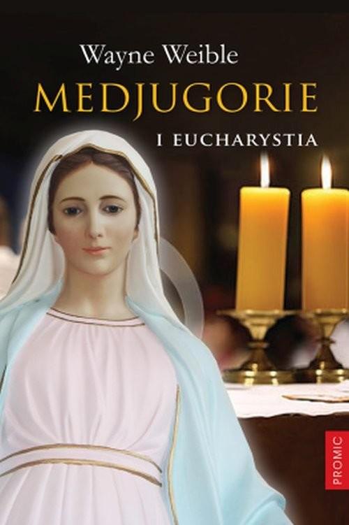 okładka Medjugorie i Eucharystia, Książka | Weible Wayne