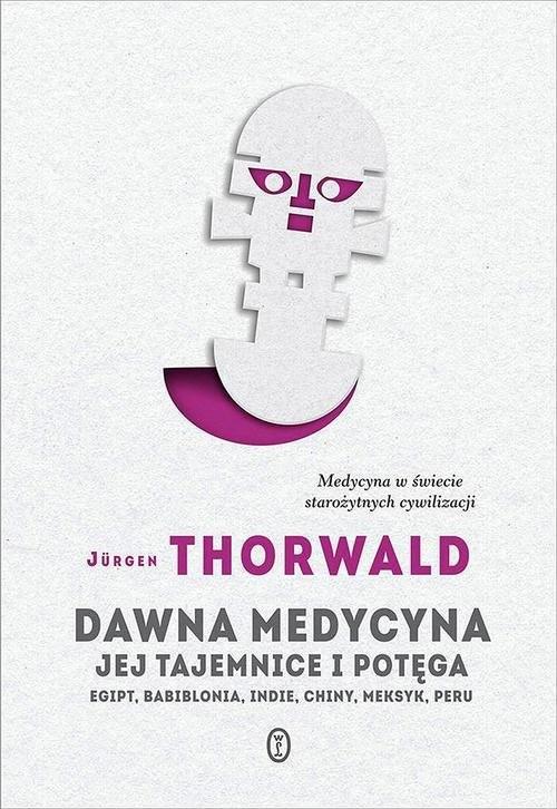 okładka Dawna medycyna Jej tajemnica i potęga. Egipt, Babilonia, Indie, Chiny, Meksyk, Peruksiążka |  | Thorwald Jürgen