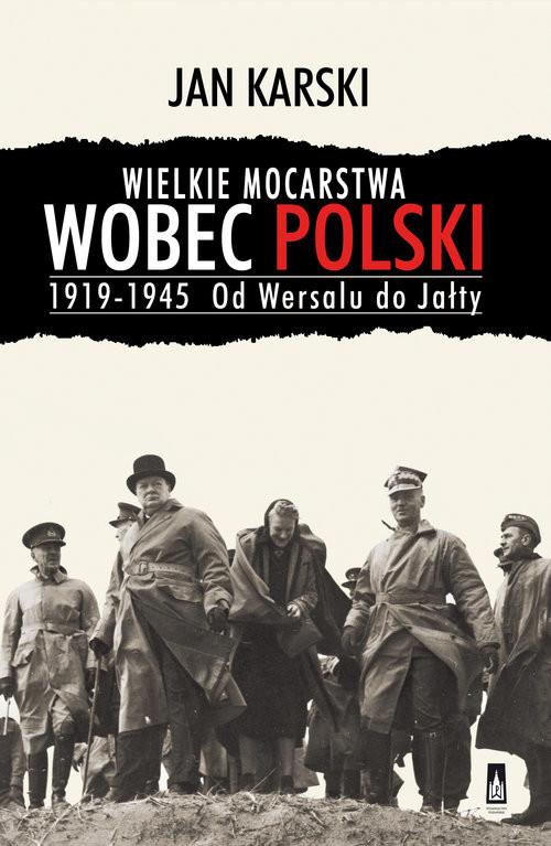 okładka Wielkie mocarstwa wobec Polski 1919-1945 Od Wersalu do Jałty, Książka | Jan Karski