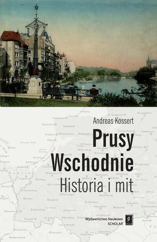 okładka Prusy Wschodnie Historia i mit, Książka | Kossert Andreas