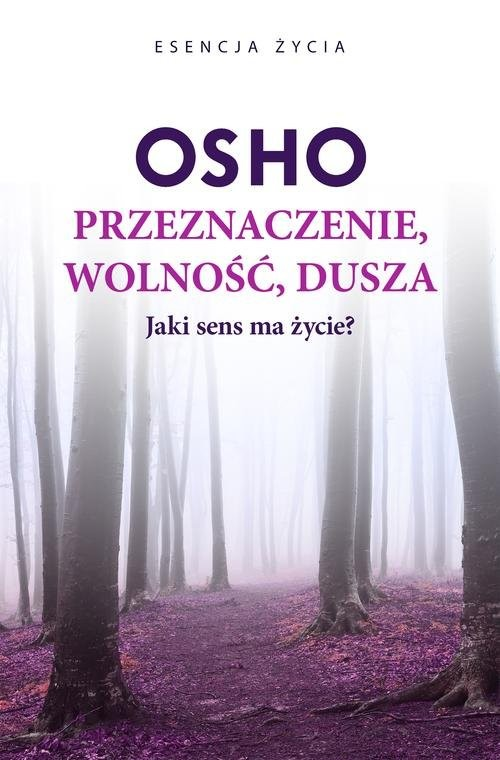 okładka Przeznaczenie, wolność, dusza Jaki sens ma życie?, Książka | OSHO