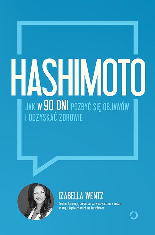 okładka Hashimoto. Jak w 90 dni pozbyć się objawów i odzyskać zdrowie, Książka | Wentz Izabella