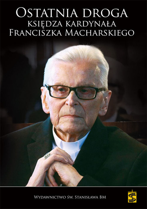 okładka Ostatnia droga Księdza Kardynała Franciszka Macharskiego, Książka | Pabis Małgorzata