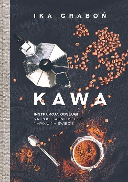 okładka Kawa. Instrukcja obsługi najpopularniejszego napoju na świecie, Książka | Ika Graboń
