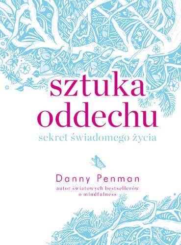 okładka Sztuka oddechu. Sekret świadomego życia, Książka | Danny Penman