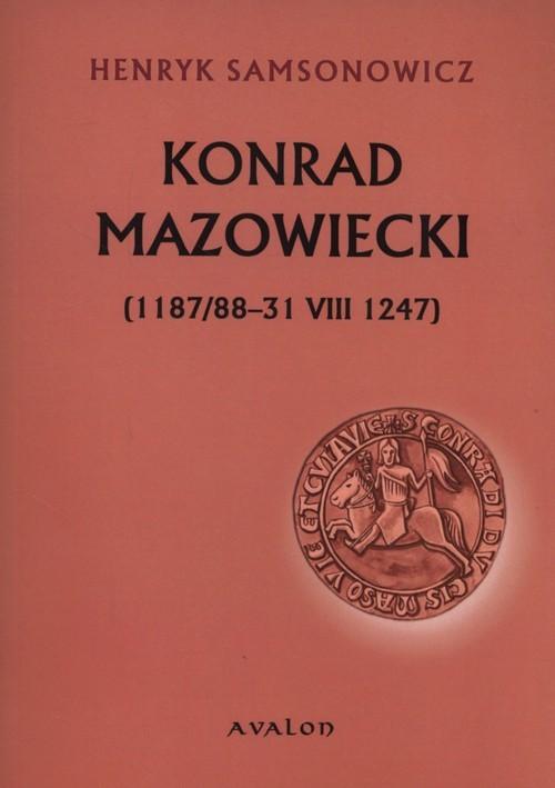 okładka Konrad Mazowiecki 1187/88-31 VIII 1247, Książka | Henryk  Samsonowicz