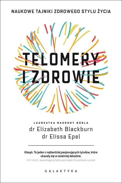 okładka Telomery i zdrowie Naukowe tajniki zdrowego stylu życia, Książka | Elizabeth Blackburn, Elissa Epel