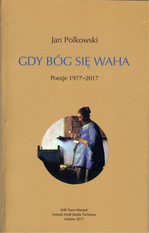 okładka Gdy Bóg się waha Poezje 1977-2017, Książka | Polkowski Jan