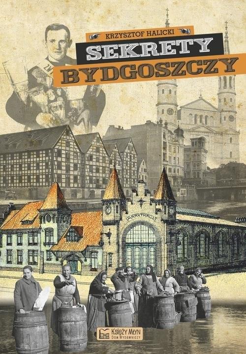okładka Sekrety Bydgoszczy, Książka   Halicki Krzysztof