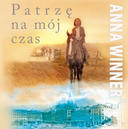 okładka Patrzę na mój czas, Książka | Winner Anna