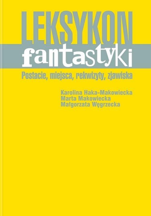 okładka Leksykon fantastyki Postacie, miejsca, rekwizyty, zjawisk, Książka | Karolina Haka-Makowiecka, Marta Makowiecka, W