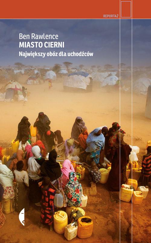 okładka Miasto cierni Największy obóz dla uchodźców, Książka   Ben Rawlence