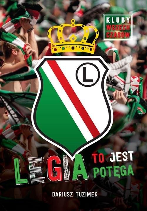 okładka Legia to jest potęga, Książka | Tuzimek Dariusz