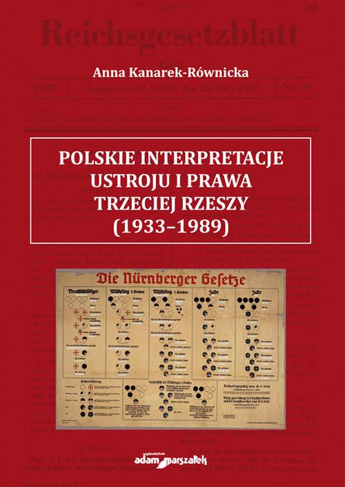 okładka Polskie interpretacje ustroju i prawa Trzeciej Rzeszy (1933-1989)książka |  | Kanarek-Równicka Anna