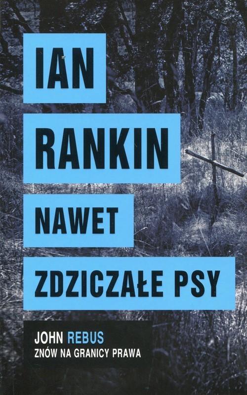 okładka Nawet zdziczałe psy, Książka | Rankin Ian